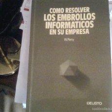 Libros de segunda mano: W. PERRY - COMO RESOLVER LOS EMBROLLOS INFORMÁTICOS EN SU EMPRESA. Lote 56587368