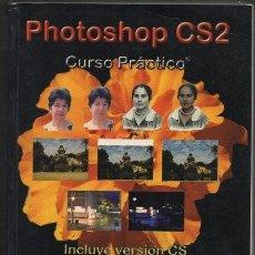 Libros de segunda mano: PHOTOSHOP CS2. CURSO PRACTICO. WINDOWS & MAC. A-INFOR-203. Lote 56597013