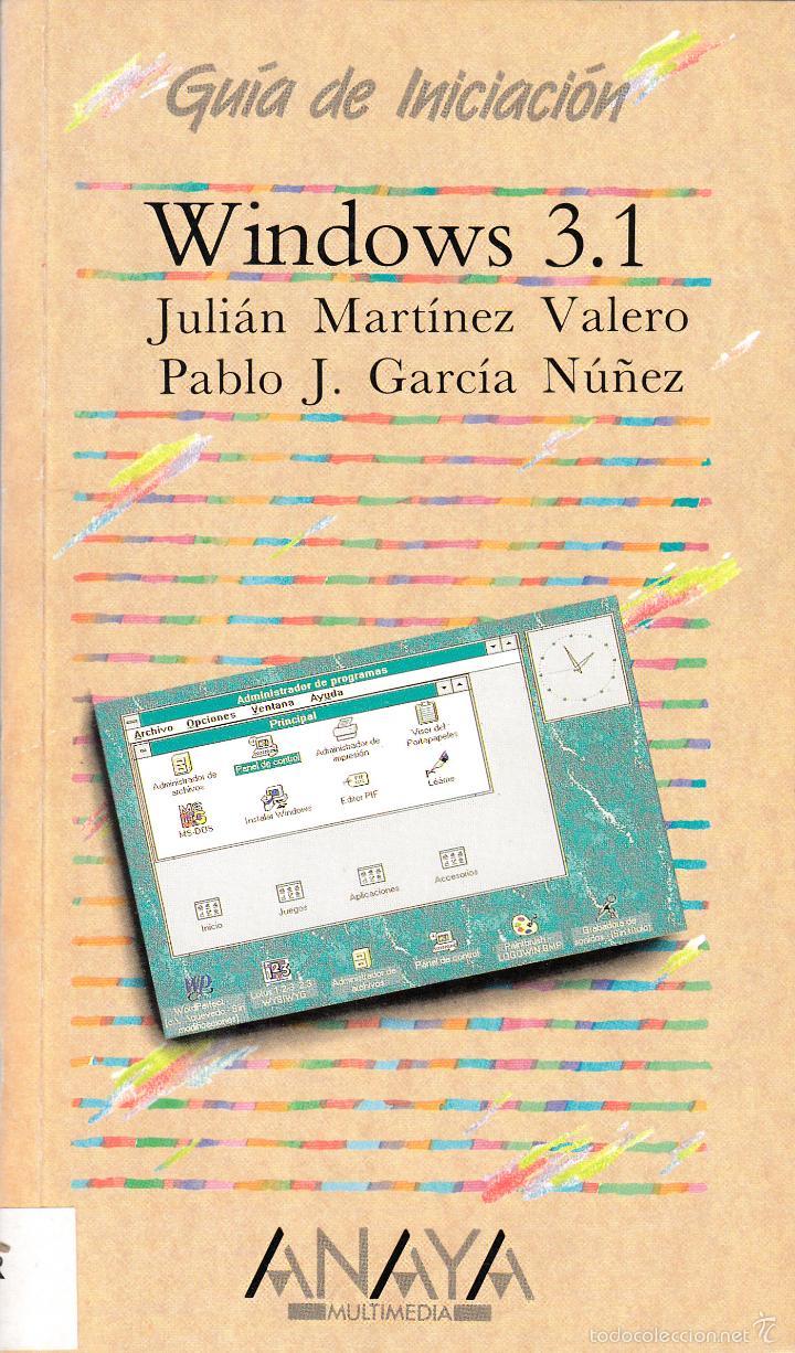 WINDOWS 3.1 GUÍA DE INICIACIÓN. JULIÁN MARTÍNEZ Y PABLO J. GARCÍA. ANAYA MULTIMEDIA, MADRID 1993. (Libros de Segunda Mano - Informática)