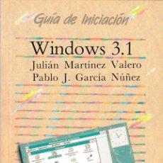 Libros de segunda mano: WINDOWS 3.1 GUÍA DE INICIACIÓN. JULIÁN MARTÍNEZ Y PABLO J. GARCÍA. ANAYA MULTIMEDIA, MADRID 1993.. Lote 56989444