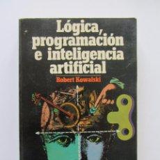 Libros de segunda mano: LÓGICA, PROGRAMACIÓN E INTELIGENCIA ARTIFICIAL. ROBERT KOWALSKI. Lote 58378136