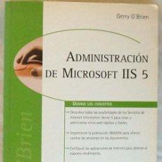 Libros de segunda mano: ADMINISTRACIÓN DE MICROSOFT IIS 5 - GERRY O'BRIEN - PRENTICE HALL 2001 - VER INDICE. Lote 58486949