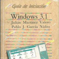 Libros de segunda mano: WINDOWS 3.1 GUÍA DE INICIACIÓN. JULIÁN MARTÍNEZ Y PABLO J. GARCÍA. ANAYA MULTIMEDIA, MADRID 1993.. Lote 58886131