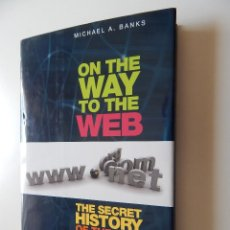 Libros de segunda mano: ON THE WAY TO THE WEB. THE SECRET HISTORY OF THE INTERNET AND ITS FOUNDERS - MICHAEL A. BANKS. Lote 60826747