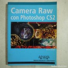 Libros de segunda mano: CAMERA RAW CON PHOTOSHOP CS2 - BRUCE FRASER - EDICIONES ANAYA - 2006. Lote 66251098