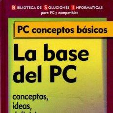 Libros de segunda mano - LA BASE DEL PC. CONCEPTOS BÁSICOS - BIBLIOTECA DE SOLUCIONES INFORMÁTICAS PARA PC Y COMPATIBLES - 72370927