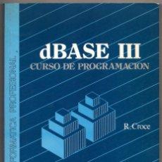 Libros de segunda mano: DBASE III - CURSO DE PROGRAMACION - R.CROCE *. Lote 73638539