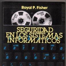 Libros de segunda mano: SEGURIDAD EN LOS SISTEMAS INFORMATICOS - ROYAL P.FISHER *. Lote 73639491