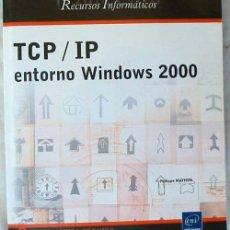 Libros de segunda mano: TCP / IP ENTORNO WINDOWS 2000 - RECURSOS INFORMÁTICA TÉCNICA - ED. ENI 2001 - VER INDICE. Lote 78216217
