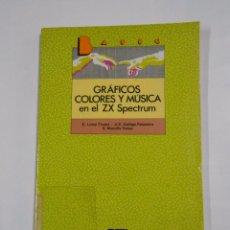 Libros de segunda mano: GRAFICOS, COLORES Y MUSICA EN EL ZX SPECTRUM. E. LOWY FRUTOS. A.E. GALLEGO PALOMERO. BASIC. TDK4. Lote 80080665
