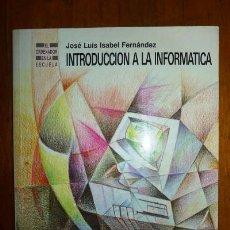 Libros de segunda mano: ISABEL FERNÁNDEZ, JOSÉ LUIS. INTRODUCCIÓN A LA INFORMÁTICA. Lote 81062568