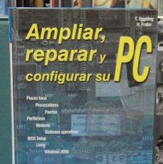 Libros de segunda mano: AMPLIAR, REPARAR Y CONFIGURAR SU PC. EGGELING / FRATER. MARCOMBO 2000. Lote 86829684