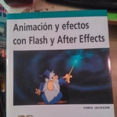 Libros de segunda mano: ANIMACIÓN Y EFECTOS CON FLASH Y AFTER EFFECTS (MADRID, 2009). Lote 86951828