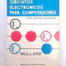 Libros de segunda mano: CIRCUITOS ELECTRÓNICOS PARA COMPUTADORES. MULLARD. EDITORIAL PARANINFO.LIBRO DE INFORMÁTICA AÑOS 70.. Lote 94517310