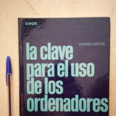 Libros de segunda mano: LIBRO - LA CLAVE PARA EL USO DE LOS ORDENADORES - INFORMATICA - ORGWARE - 1985 - WILFRIED WEITZEL. Lote 94968443