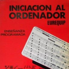 Libros de segunda mano: INICIACIÓN AL ORDENADOR ENSEÑANZA PROGRAMADA. EUROQUIP. 1969.. Lote 95234131