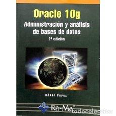 Libros de segunda mano: ORACLE 10G. ADMINISTRACIÓN Y ANÁLISIS DE BASES DE DATOS - CESAR PEREZ LOPEZ. Lote 95730451