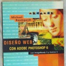 Libros de segunda mano: DISEÑO WEB CON ADOBE PHOTOSHOP 6 - MICHAEL BAUMGARDT 2002 - VER INDICE. Lote 95859955