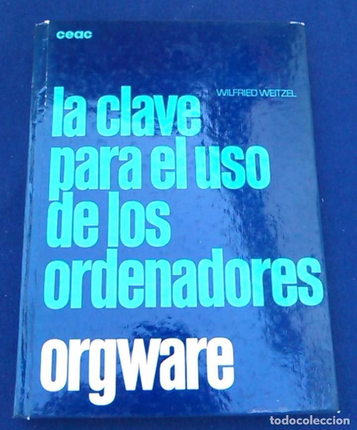 LA CLAVE PARA EL USO DE LOS ORDENADORES. ORGWARE. WILFRIED WEITZEL. CEAC. INFORMÁTICA AÑOS 80. (Libros de Segunda Mano - Informática)