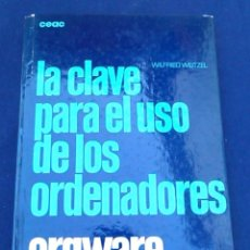 Libros de segunda mano: LA CLAVE PARA EL USO DE LOS ORDENADORES. ORGWARE. WILFRIED WEITZEL. CEAC. INFORMÁTICA AÑOS 80.. Lote 95928727