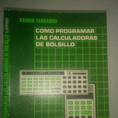 Livros em segunda mão: CÓMO PROGRAMAR LAS CALCULADORAS DE BOLSILLO 1982 RAMÓN FARRANDO 1ª EDICIÓN MARCOMBO. Lote 97338679