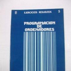 Libros de segunda mano - PROGRAMACION DE ORDENADORES. EJERCICIOS RESUELTOS Nº 5. ENSEÑANZA TECNICA Y SISTEMAS. TDK308 - 98018295