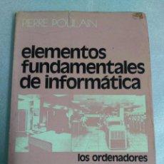 Libros de segunda mano: PIERRE POULAIN.- ELEMENTOS FUNDAMENTALES DE INFORMÁTICA. 1972. VER INDICE. . Lote 98088787