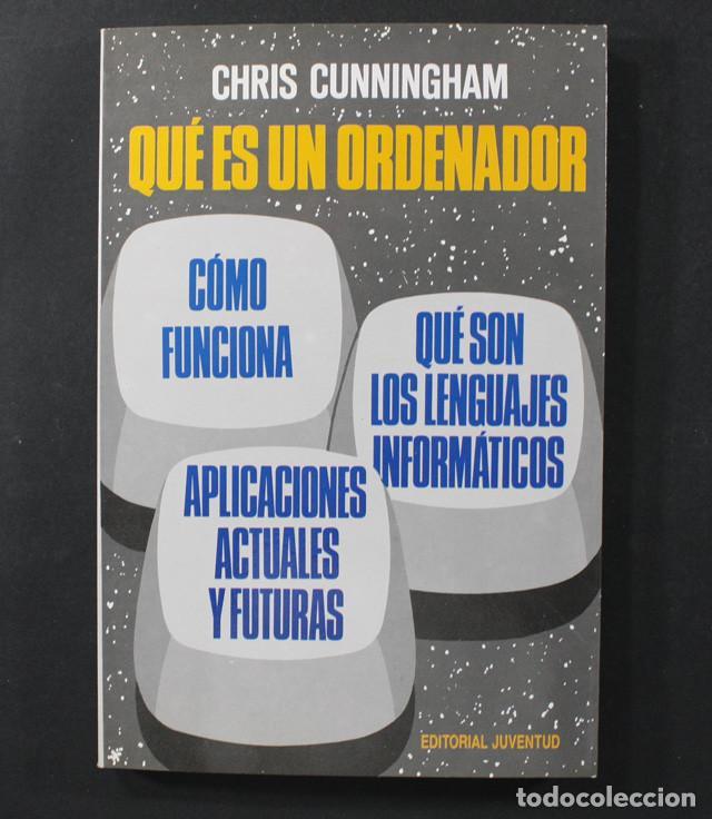 QUE ES UN ORDENADOR, CHRIS CUNNINGHAM EDITORIAL JUVENTUD 1987 153 PAGINAS (Libros de Segunda Mano - Informática)