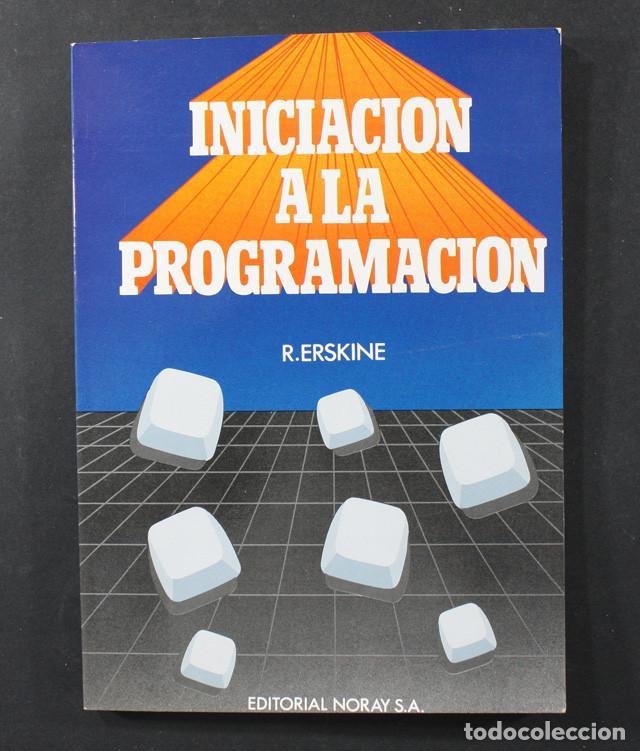 INICIACION A LA PROGRAMACION R.ERSKINE EDITORIAL NORAY 1986 137 PAGINAS (Libros de Segunda Mano - Informática)