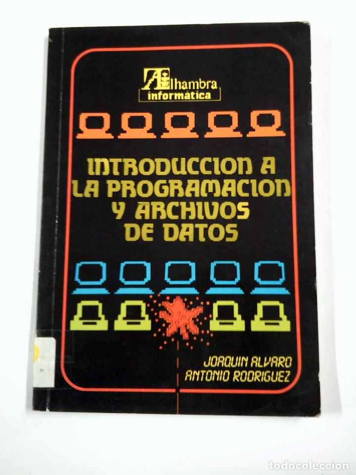 INTRODUCCION A LA PROGRAMACION Y ARCHIVOS DE DATOS. JOAQUIN ALVARO. ANTONIO RODRIGUEZ. TDK319 (Libros de Segunda Mano - Informática)