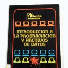 Libros de segunda mano: INTRODUCCION A LA PROGRAMACION Y ARCHIVOS DE DATOS. JOAQUIN ALVARO. ANTONIO RODRIGUEZ. TDK319. Lote 100716691
