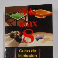 Libros de segunda mano: 3 DS MAX 8. CURSO DE INICIACION. JOSEP MOLERO. VERSION 7. INFORBOOK'S. TDK216. Lote 102427359