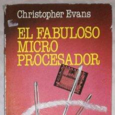 Libros de segunda mano: EL FABULOSO MICRO PROCESADOR - CHRISTOPHER EVANS; ARGOS VERGARA (EI). Lote 102503263