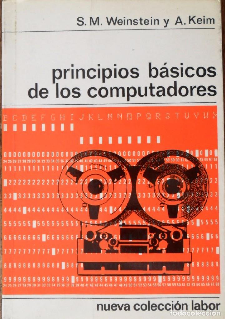 PRINCIPIOS BÁSICOS DE LOS COMPUTADORES. S.M.WEINSTEIN. A.KEIN. (Libros de Segunda Mano - Informática)