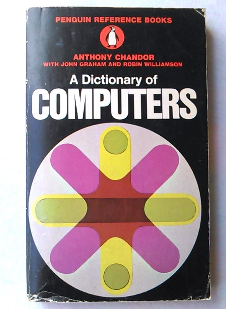 A DICTIONARY OF COMPUTERS. ANTHONY CHANDOR. PENGUIN REFERENCE BOOKS. 1971. ISBN 0140510397. (Libros de Segunda Mano - Informática)