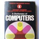 Libros de segunda mano: A DICTIONARY OF COMPUTERS. ANTHONY CHANDOR. PENGUIN REFERENCE BOOKS. 1971. ISBN 0140510397.. Lote 94490686