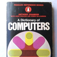 Libros de segunda mano: A DICTIONARY OF COMPUTERS. ANTHONY CHANDOR. PENGUIN REFERENCE BOOKS. 1971. ISBN 0140510397.. Lote 94490686