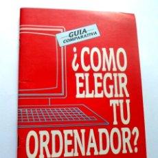 Libros de segunda mano: COMO ELEGIR TU ORDENADOR - GUIA COMPARATIVA PARA NOSTALGICOS DE LOS 80 - ED SIGLO CULTURAL 1986. Lote 104445679