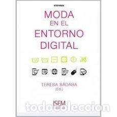 Libros de segunda mano: MODA EN EL ENTORNO DIGITAL (ISEM): TERESA SÁDABA GARRAZA. Lote 116837003