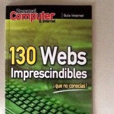 Libros de segunda mano: 130 WEBS IMPRESCINDIBLES QUE NO CONOCÍAS GUÍA INTERNET PERSONAL COMPUTER CUADERNILLO 50 PGS. Lote 108909848