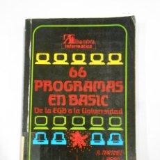 Libros de segunda mano: 66 PROGRAMAS EN BASIC, DE LA EGB A LA UNIVERSIDAD. A. MARTÍNEZ E I. RIEIRO. TDK332. Lote 112362275
