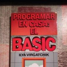Libros de segunda mano: PROGRAMAR EN CASA: EL BASIC - ILYA VIRGATCHIK. Lote 112911563