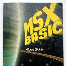 Libros de segunda mano: MSX BASIC, DE ALBERT SICKLER. Lote 113442787