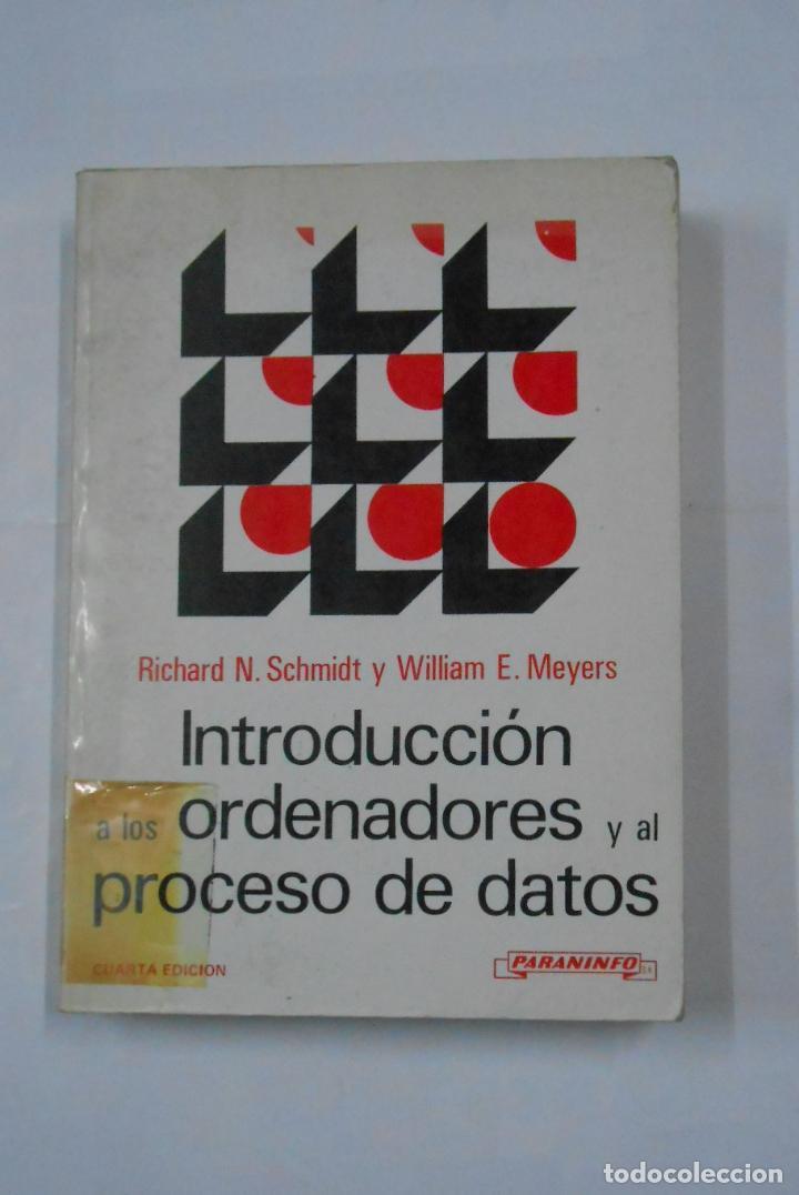 INTRODUCCION A LOS ORDENADORES Y AL PROCESO DE DATOS. SCHMIDT, - RICHARD N. - TDK335 (Libros de Segunda Mano - Informática)
