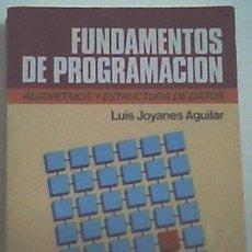 Libros de segunda mano: FUNDAMENTOS DE PROGRAMACIÓN, DE LUIS JOYANES AGUILAR. Lote 115224531