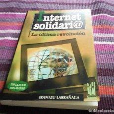 Libros de segunda mano: INTERNET SOLIDARIO LA ÚLTIMA REVOLUCIÓN IRANTZU LARRAÑAGA INCLUYE CD-ROM ED TXALAPARTA. Lote 117624811