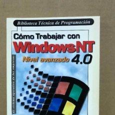 Libros de segunda mano: COMO TRABAJAR CON WINDOWSNT NIVEL AVANZADO 4.0 BIBLIOTECA TÉCNICA DE PROGRAMACIÓN . Lote 120362695