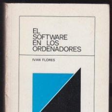 Libros de segunda mano: EL SOFTWARE EN LOS ORDENADORES IVAN FLORES EDIT INFORMATICA DEUSTO 486 PAGINAS 1973AÑO LE2337. Lote 122517827