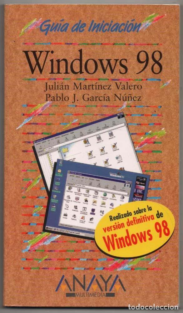GUIA DE INICIACION - WINDOWS 98 - JULIAN MARTINEZ VALERO Y PABLO J. GARCIA NUÑEZ * (Libros de Segunda Mano - Informática)