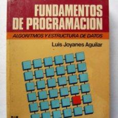 Libros de segunda mano: FUNDAMENTOS DE PROGRAMACIÓN ALGORITMOS Y ESTRUCTURA DE DATOS. LUIS JOYANES AGUILAR MCGRAWHILL, 19. Lote 125789011